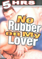 No Rubber On My Lover Porn Movie