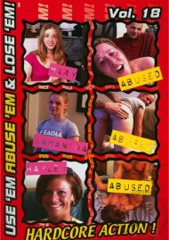 Use Em Abuse Em & Lose Em! Vol. 18 Porn Movie