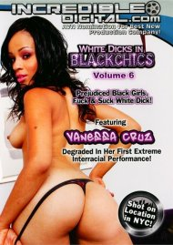 White Dicks In Black Chics Vol. 6 Porn Video