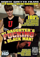 My Daughter's Fucking A Black Man! #7 Porn Video