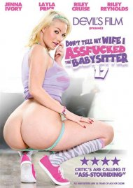 Dont Tell My Wife I Assfucked The Babysitter 17 Porn Movie