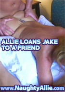 Allie Loans Jake To A Friend Porn Video