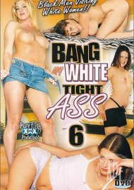 Bang My White Tight Ass 6 Porn Movie