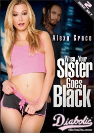 When Your Sister Goes Black DVD porn movie from Diabolic Video.