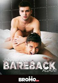 Johnny Goes Bareback Again! Porn Movie