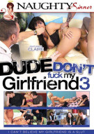Dude Dont Fuck My Girlfriend 3 Porn Movie