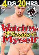 Watch Me Pleasure Myself Porn Movie