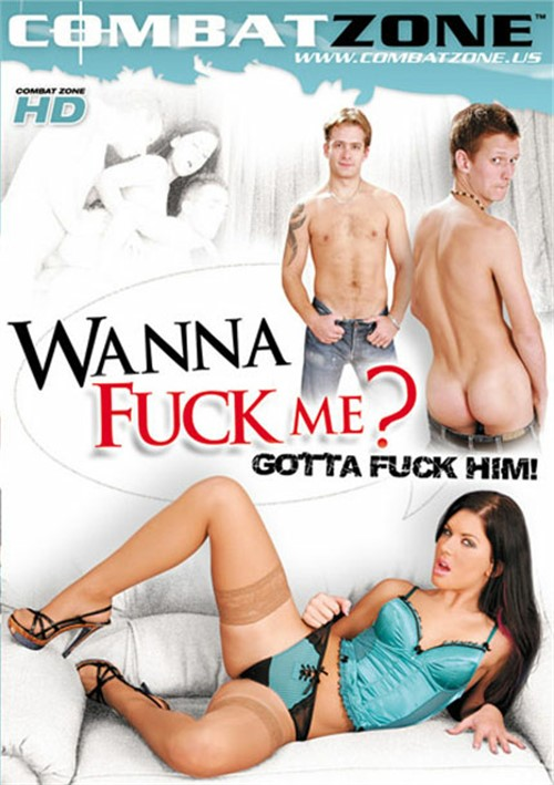Wanna Fuck Me? Gotta Fuck Him!
