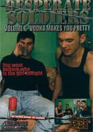 Desperate Soldiers Vol. 6: Vodka Makes You Pretty Porn Movie
