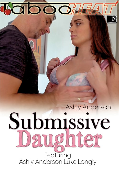 Ashly Anderson in Submissive Daughter family roleplay porn video from Taboo Heat.