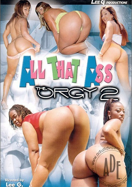 All that ass the orgy