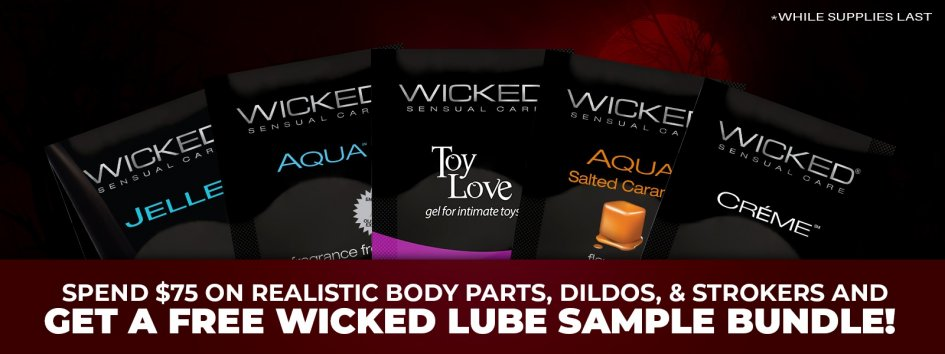 Spend $75 and get a Wicked lube sampler.