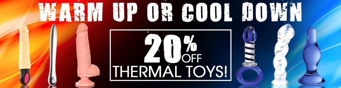 Take an extra 20% off all thermal sex toys.