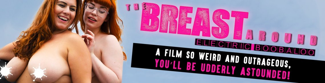 Watch Breast Around: Electric Boobaloo DVD movie from Atomic Cheesecake Productions.