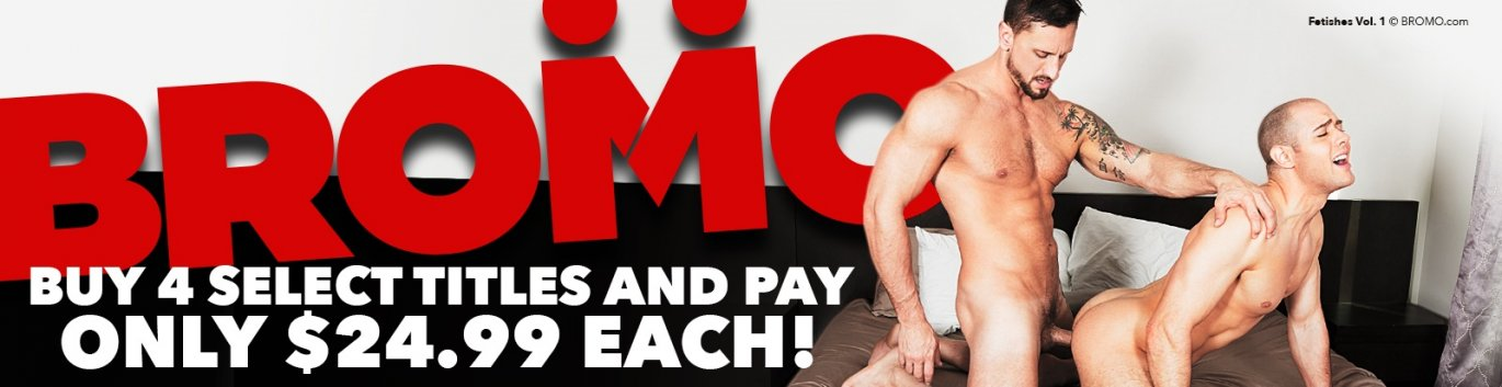 Shop BROMO.com gay porn DVDs and save when you buy 4 or more.
