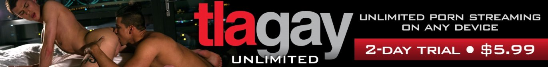 Watch unlimited gay porn at TLAgay Unlimited.