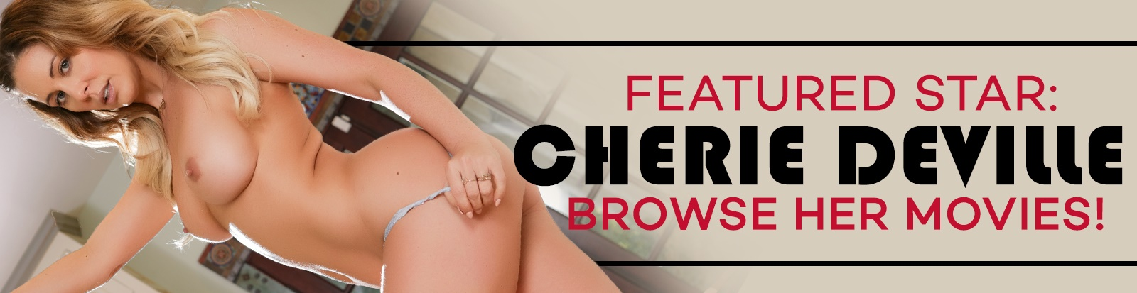 Browse Cherie DeVille porn videos on Adult Empire Unlimited.