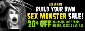 Build your own! 9th annual Sex Monster Sale 20% off Realistic Body Parts, Dildos, Asses & Vaginas! - Shopw now!.