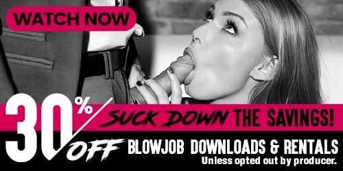 Save 30% on all Blowjob Downloads and Rentals! - Watch now!