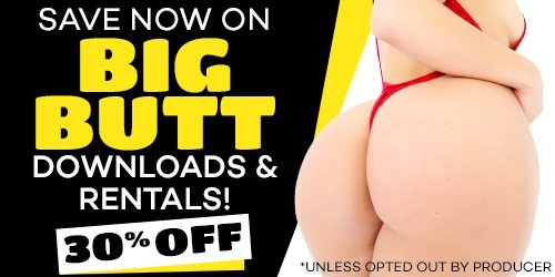 Take 30% off all Big Butt Downloads, Rentals!