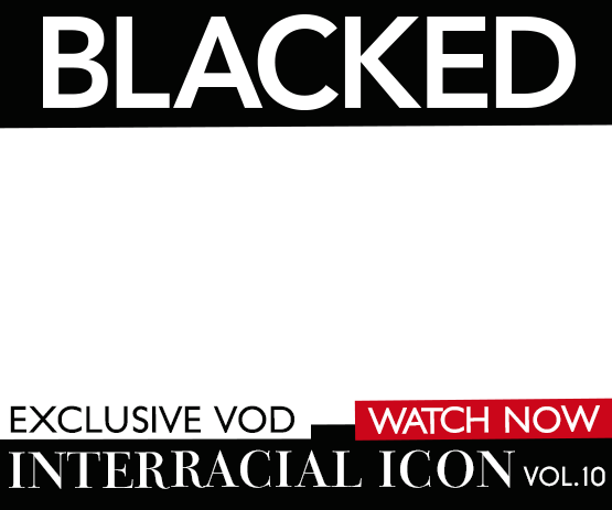 Adult Empire VOD Exclusive: 'Interracial Icon Vol.10 from Blacked!