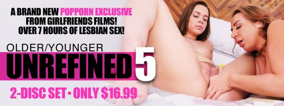 Own Older/Younger Unrefined 5 - an EXCLUSIVE 2-disc set from Girlfriends Films.