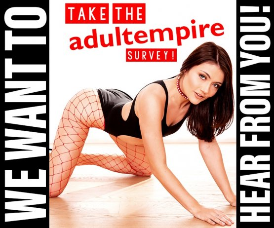 Adult Empire wants to hear from you take our survey today!