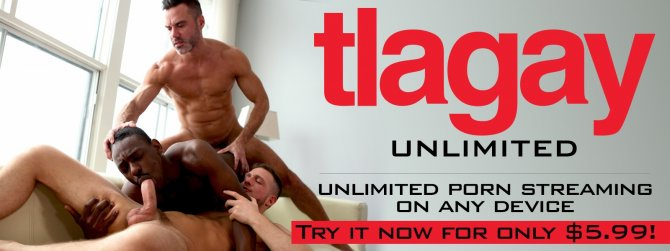 Watch unlimited streaming gay porn at TLAgay Unlimted.