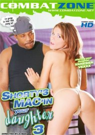 Shorty's Mac'in Your Daughter 3 porn video from Combat Zone.
