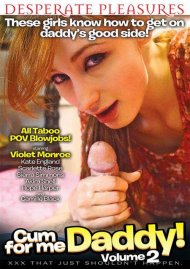 Cum For Me Daddy! Vol. 2 porn video from Desperate Pleasures.