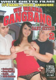 We Wanna Gangbang The Baby Sitter 2 Porn Video