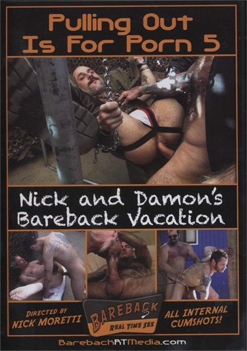 Pulling Out Is For Porn 5: Nick and Damon's Bareback Vacation Boxcover