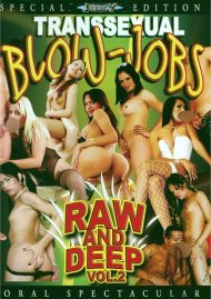 Transsexual Blow-Jobs Vol. 2: Raw and Deep