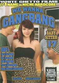 We Wanna Gangbang The Baby Sitter 17 Porn Movie