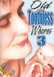 Old Toothless Whores 3 Porn Movie
