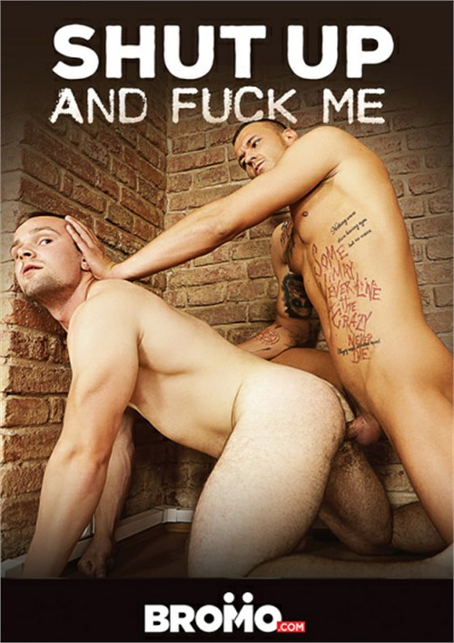 Shut Up And Fuck Me