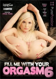Fill Me With Your Orgasm 6 Porn Movie