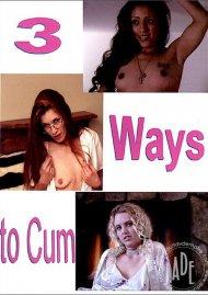 3 Ways to Cum Porn Movie