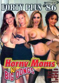 Forty Plus Vol. 86: Horny Moms N' Big Dongs Porn Video