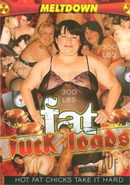 Fat Fuck Loads Porn Video