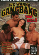 We Wanna Gangbang Your Mom Porn Video