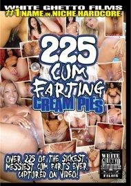 225 Cum Farting Cream Pies Porn Video