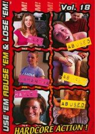 Use Em Abuse Em & Lose Em! Vol. 18 Porn Movie