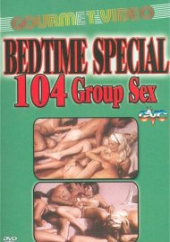 Bedtime Special: 104 Group Sex Porn Video