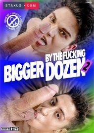Bigger By the Fucking Dozen 2