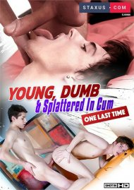 Young, Dumb & Splattered in Cum: One Last Time