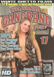 We Wanna Gangbang Your Mom 17