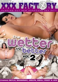 Wetter The Better Vol. 2, The  Porn Video