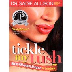 Tickle My Tush: Mild To Wild Analplay Adventures For Everybody