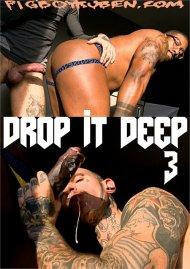 Drop It Deep 3 gay porn VOD from PIGBOYRUBEN